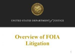 Overview of FOIA Litigation 1 Threshold Considerations Jurisdiction