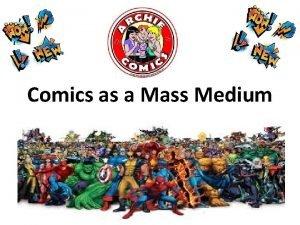 Comics as a Mass Medium What are comics