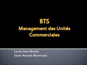 BTS Management des Units Commerciales Lyce Jean Moulin