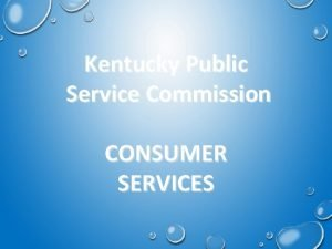 Kentucky Public Service Commission CONSUMER SERVICES CONSUMER SERVICES