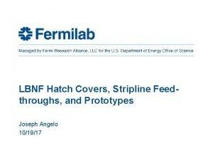 LBNF Hatch Covers Stripline Feedthroughs and Prototypes Joseph