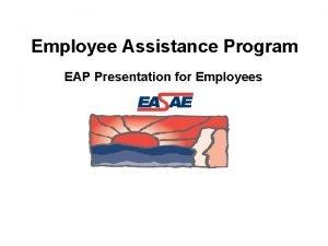 Employee Assistance Program EAP Presentation for Employees Employee