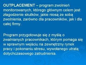 OUTPLACEMENT program zwolnie monitorowanych ktrego gwnym celem jest