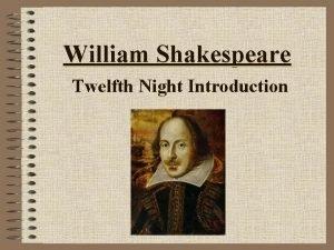 William Shakespeare Twelfth Night Introduction His life William