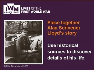 Piece together Alan Scrivener Lloyds story Use historical