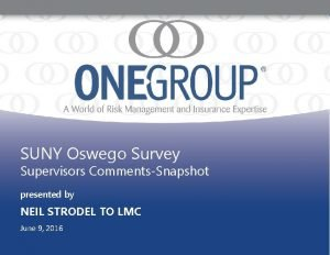 SUNY Oswego SUNY Oswego Survey Supervisors CommentsSnapshot presented