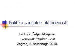Politika socijalne ukljuenosti Prof dr eljko Mrnjavac Ekonomski