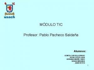 MDULO TIC Profesor Pablo Pacheco Saldaa Alumnos GEMITA