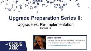 Upgrade Preparation Series II Upgrade vs ReImplementation 03192019