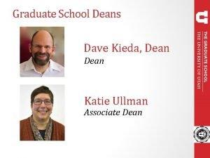 Graduate School Deans Dave Kieda Dean Katie Ullman