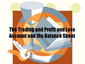 The Trading and Profit and Loss Account and