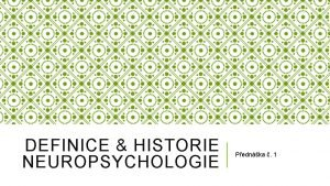 DEFINICE HISTORIE NEUROPSYCHOLOGIE Pednka 1 DEFINICE NEUROPSYCHOLOGIE o