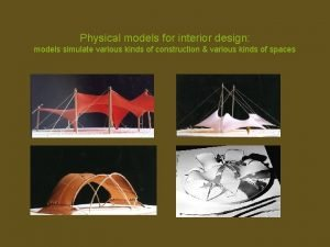 Physical models for interior design models simulate various
