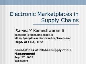 Electronic Marketplaces in Supply Chains Kamesh Kameshwaran S