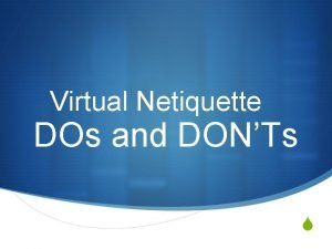 Virtual Netiquette DOs and DONTs S What is