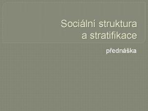 Sociln struktura a stratifikace pednka Pojmy Sociln stratifikace