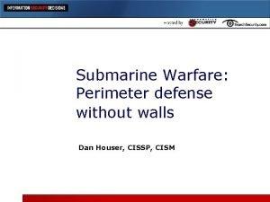 Submarine Warfare Perimeter defense without walls Dan Houser