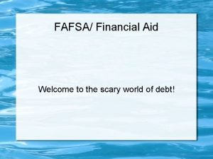 FAFSA Financial Aid Welcome to the scary world