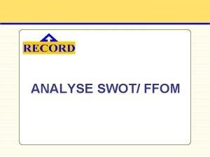 ANALYSE SWOT FFOM Diagnostic organisationnel Analyse SWOT FFOM