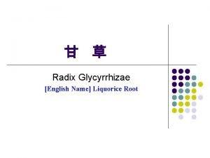 Radix Glycyrrhizae English Name Liquorice Root Origins l