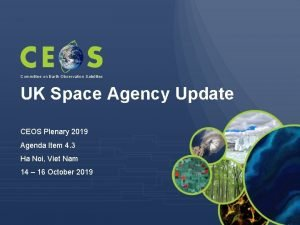 Committee on Earth Observation Satellites UK Space Agency