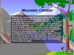 Mountain Climber You are on a mountain climbing