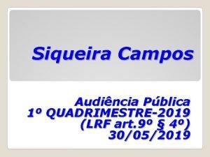 Siqueira Campos Audincia Pblica 1 QUADRIMESTRE2019 LRF art