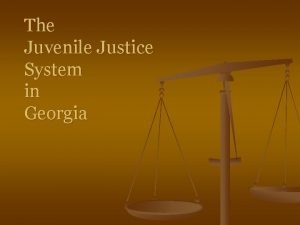The Juvenile Justice System in Georgia n 1
