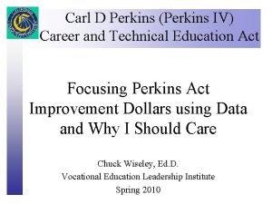 Carl D Perkins Perkins IV Career and Technical