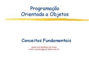 Programao Orientada a Objetos Conceitos Fundamentais Princpios Conceitos