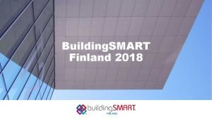 Building SMART Finland 2018 BIM in Finland open