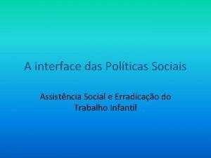 A interface das Polticas Sociais Assistncia Social e