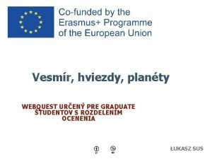 Vesmr hviezdy planty WEBQUEST UREN PRE GRADUATE TUDENTOV