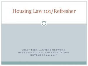 Housing Law 101Refresher VOLUNTEER LAWYERS NETWORK HENNEPIN COUNTY