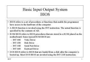 Basic Input Output System BIOS BIOS refers to