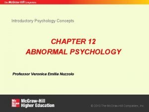 Introductory Psychology Concepts CHAPTER 12 ABNORMAL PSYCHOLOGY Professor