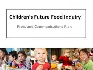 Childrens Future Food Inquiry Press and Communications Plan