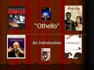Othello An Introduction Othello A Shakespearean Tragedy l