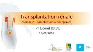 Transplantation rnale Module 2 Complications chirurgicales Pr Lionel