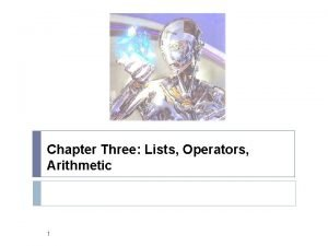 Chapter Three Lists Operators Arithmetic 1 Chapter three