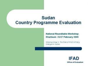 Sudan Country Programme Evaluation National Roundtable Workshop Khartoum