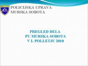 POLICIJSKA UPRAVA Policijska uprava MURSKA SOBOTA Murska Sobota