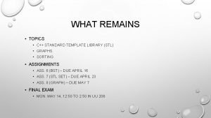 WHAT REMAINS TOPICS C STANDARD TEMPLATE LIBRARY STL