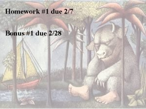 Homework 1 due 27 Bonus 1 due 228