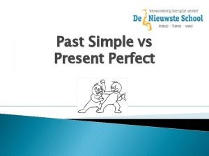 Past Simple vs Present Perfect Past Simple Action