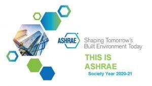 THIS IS ASHRAE Society Year 2020 21 ASHRAE