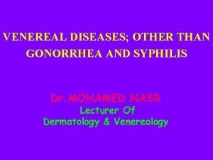 VENEREAL DISEASES OTHER THAN GONORRHEA AND SYPHILIS Dr