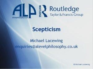 Scepticism Michael Lacewing enquiriesalevelphilosophy co uk Michael Lacewing