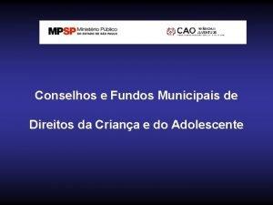 Conselhos e Fundos Municipais de Direitos da Criana