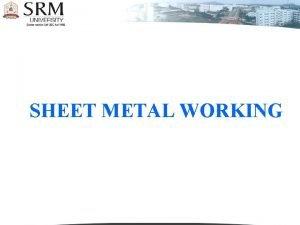 SHEET METAL WORKING Introduction Sheet metal is simply
